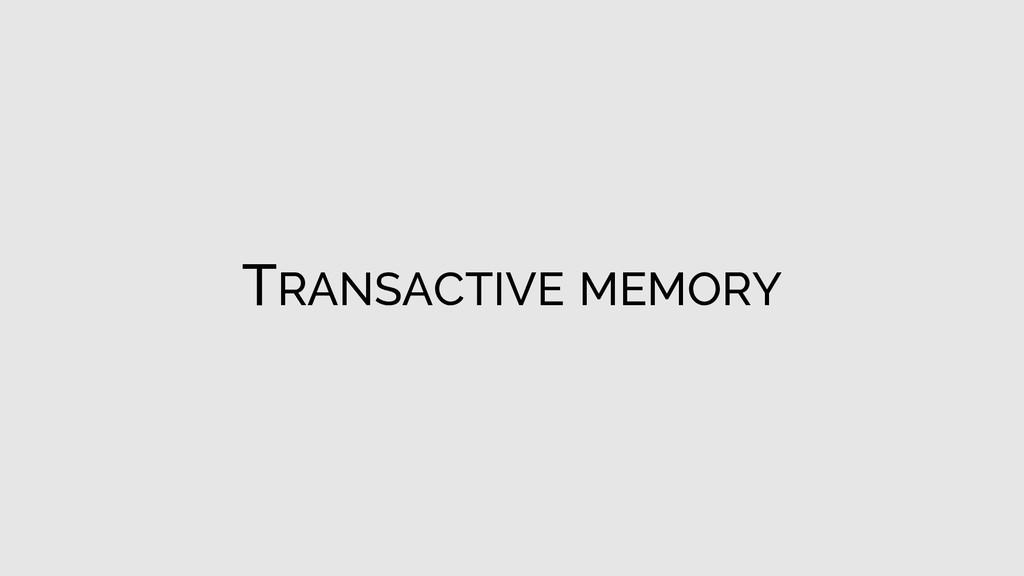 TRANSACTIVE MEMORY
