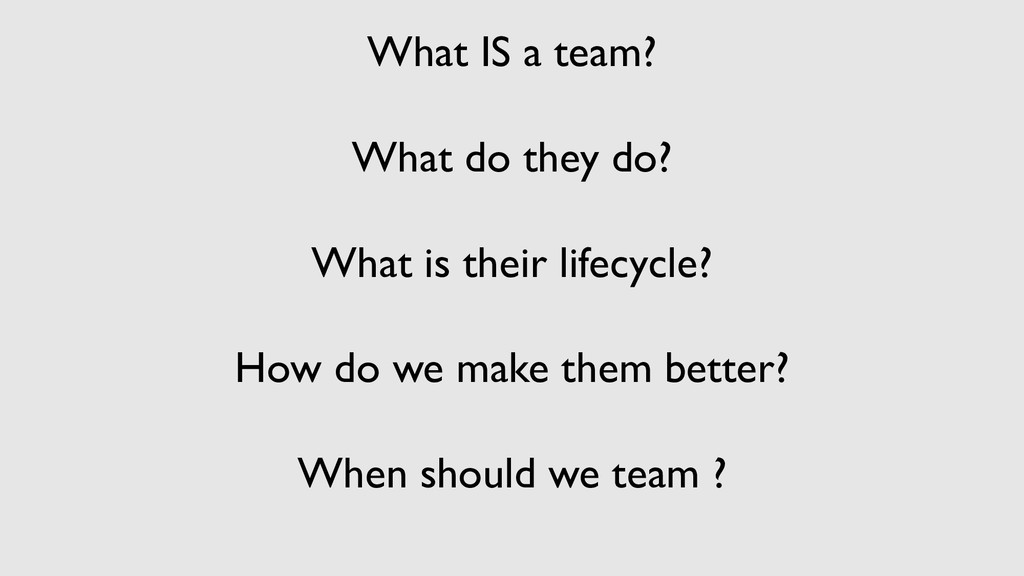 What IS a team? What do they do? What is their ...