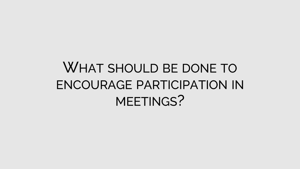WHAT SHOULD BE DONE TO ENCOURAGE PARTICIPATION ...