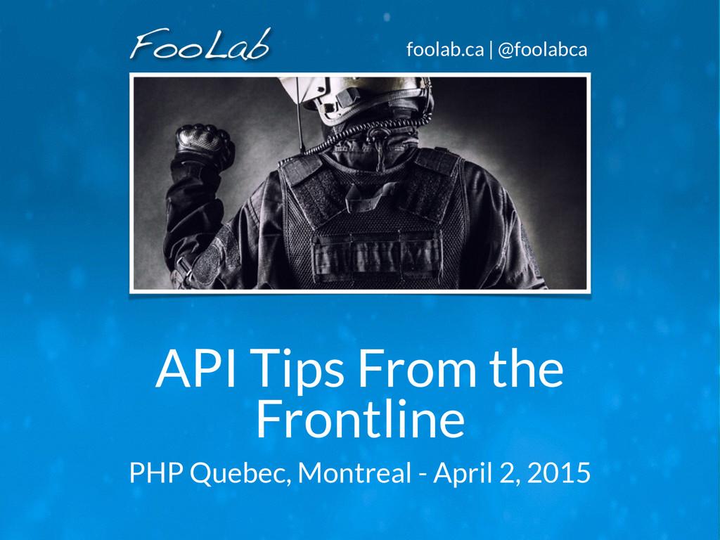 foolab.ca | @foolabca API Tips From the Frontli...