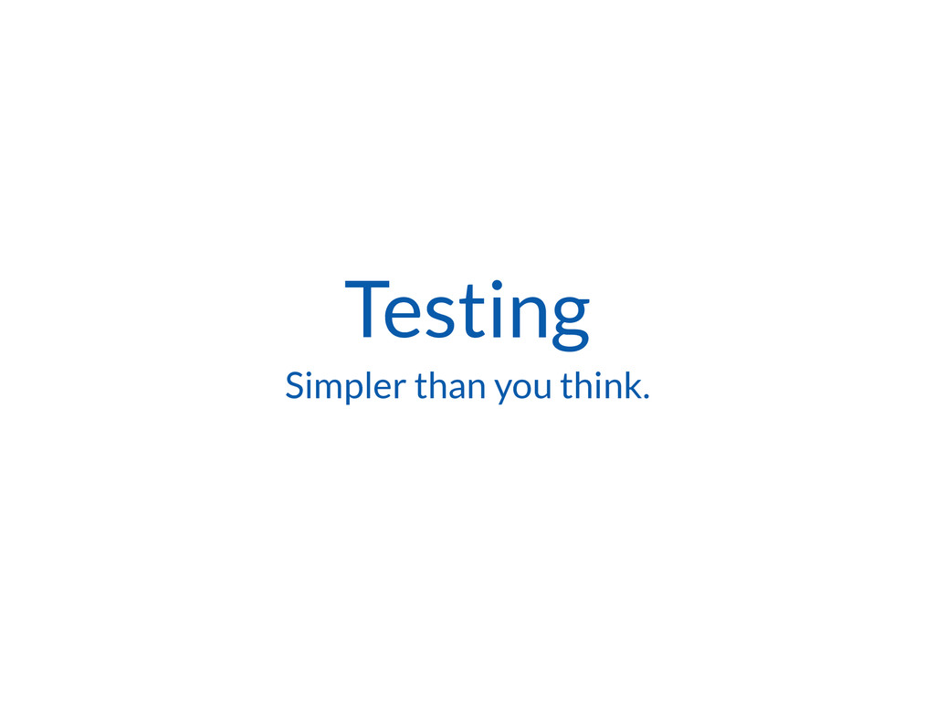 Testing Simpler than you think.