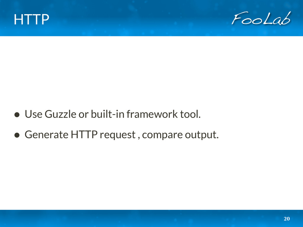 HTTP • Use Guzzle or built-in framework tool. •...