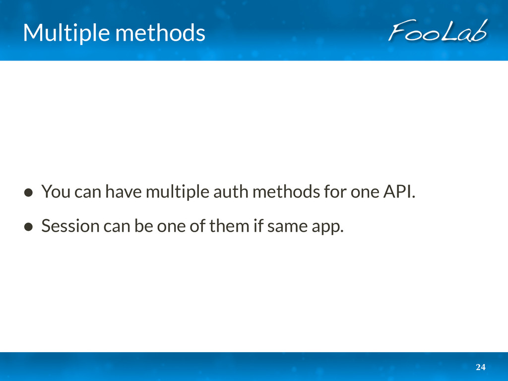 Multiple methods • You can have multiple auth m...