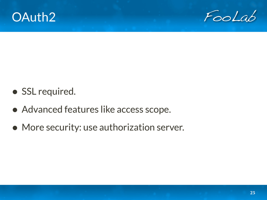 OAuth2 • SSL required. • Advanced features like...