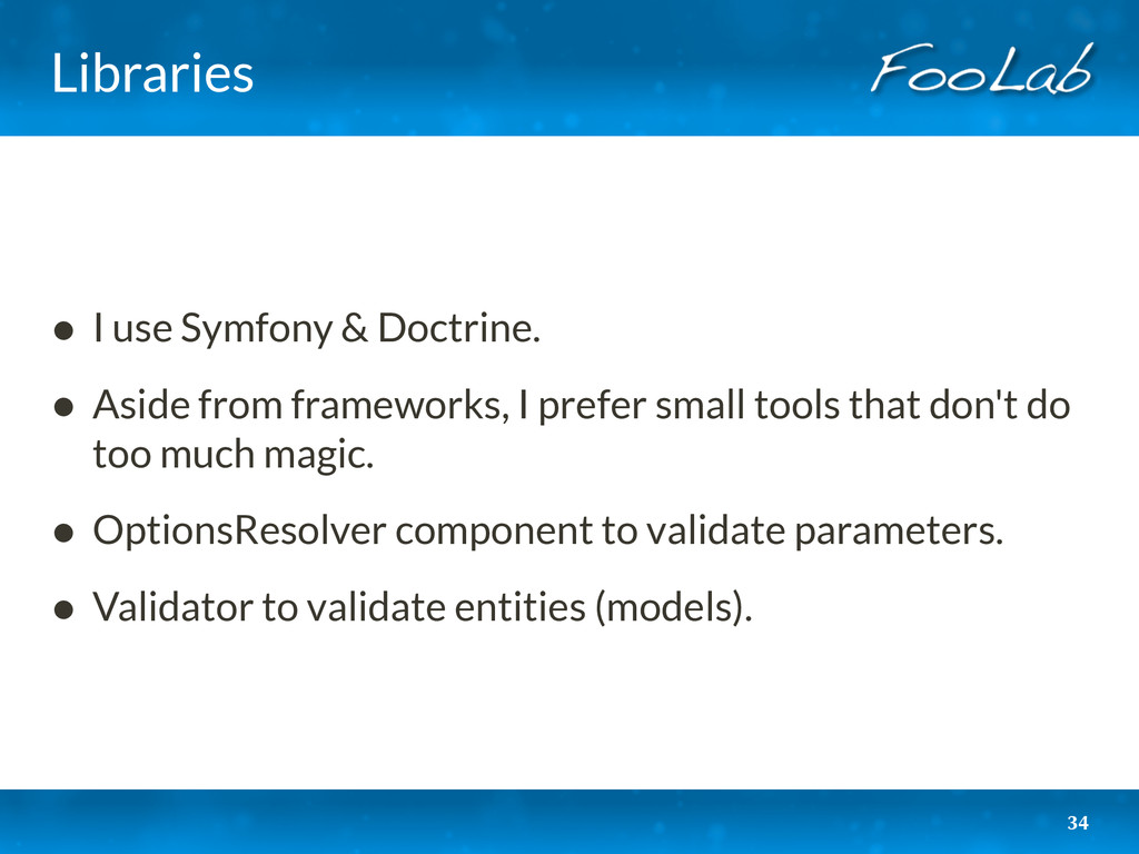 Libraries • I use Symfony & Doctrine. • Aside f...