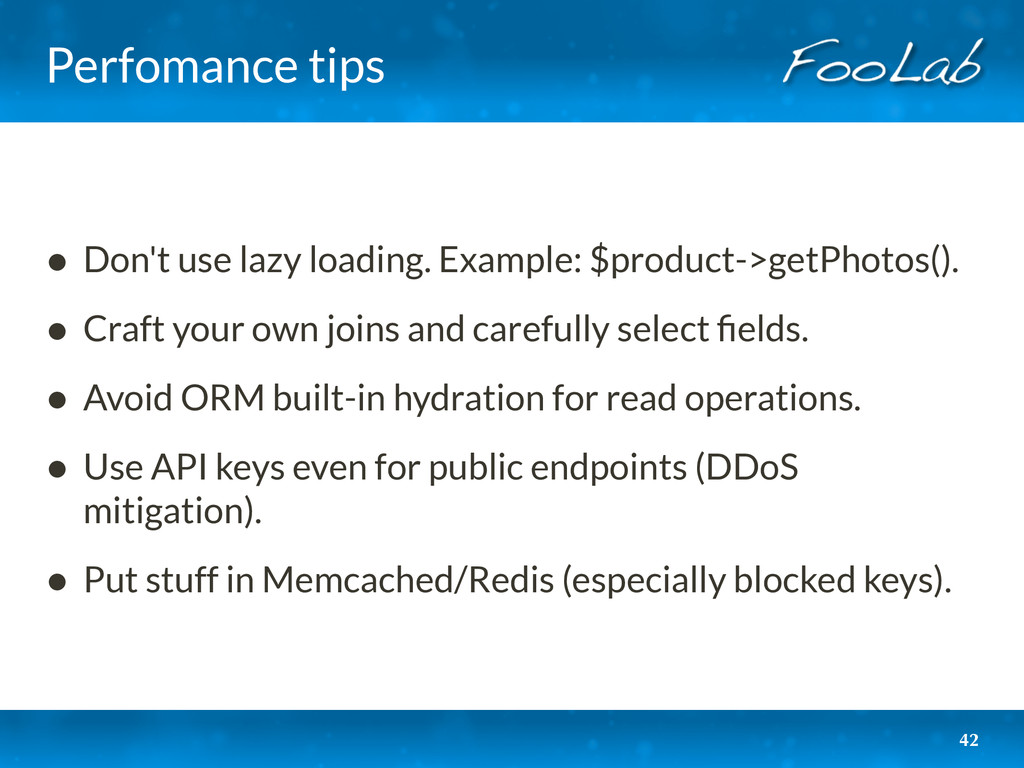 Perfomance tips • Don't use lazy loading. Examp...
