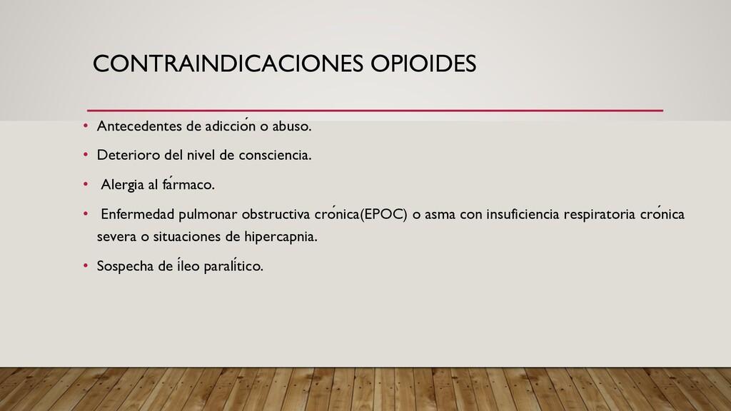 CONTRAINDICACIONES OPIOIDES • Antecedentes de a...