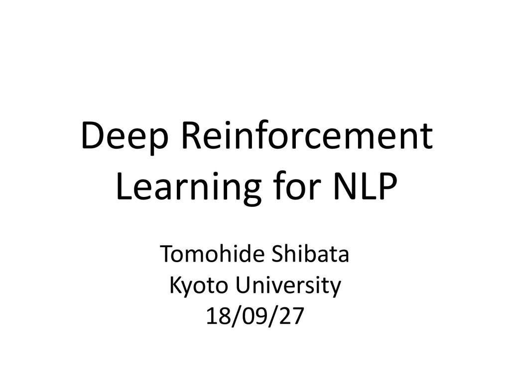 Deep Reinforcement Learning for NLP Tomohide Sh...