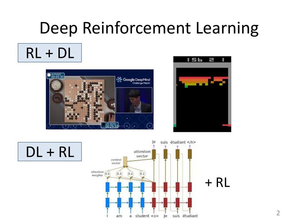 Deep Reinforcement Learning 2 RL + DL DL + RL +...