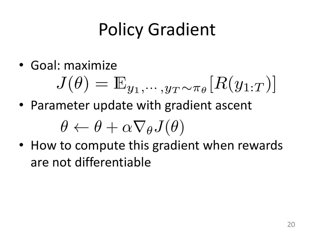 Policy Gradient • Goal: maximize • Parameter up...
