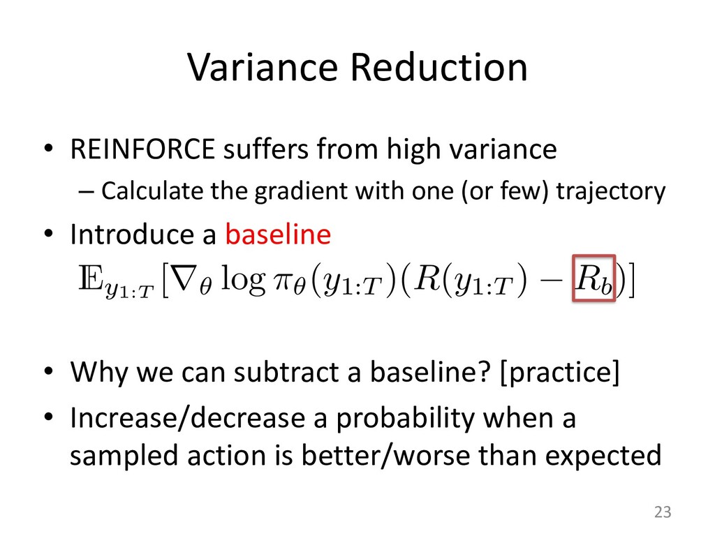 Variance Reduction • REINFORCE suffers from hig...