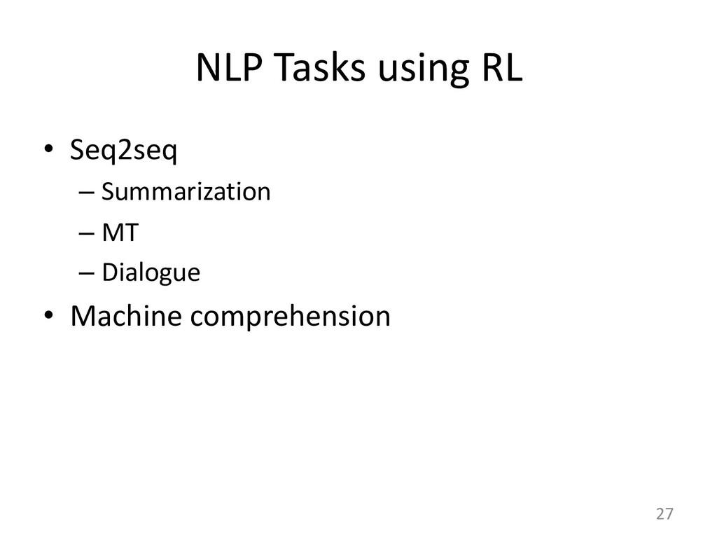 NLP Tasks using RL • Seq2seq – Summarization – ...