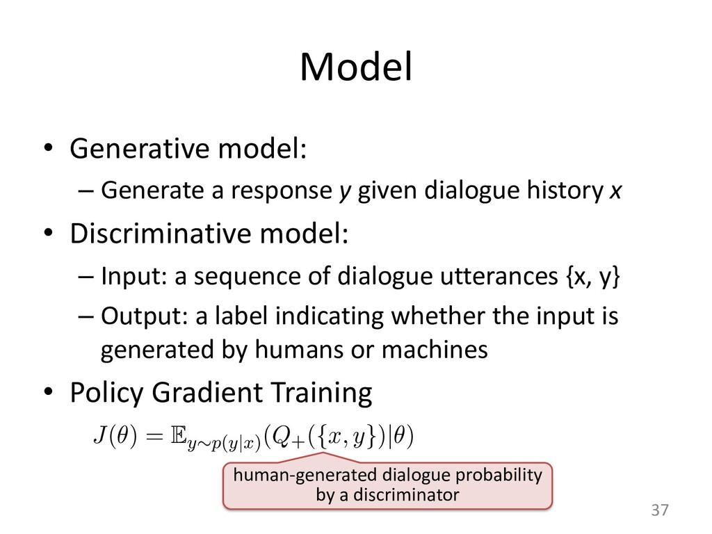 Model • Generative model: – Generate a response...