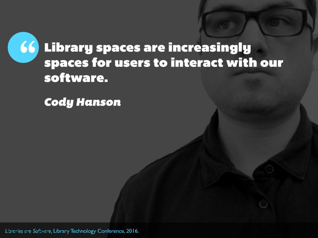 Library spaces are increasingly spaces for user...