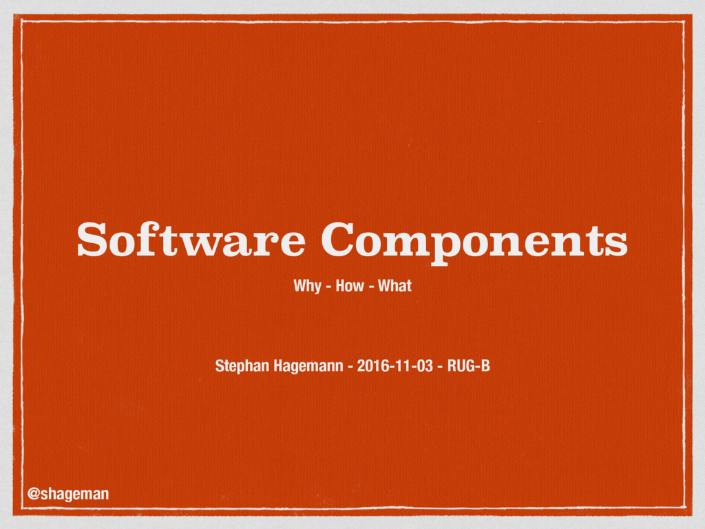 Software Components Why - How - What Stephan Ha...