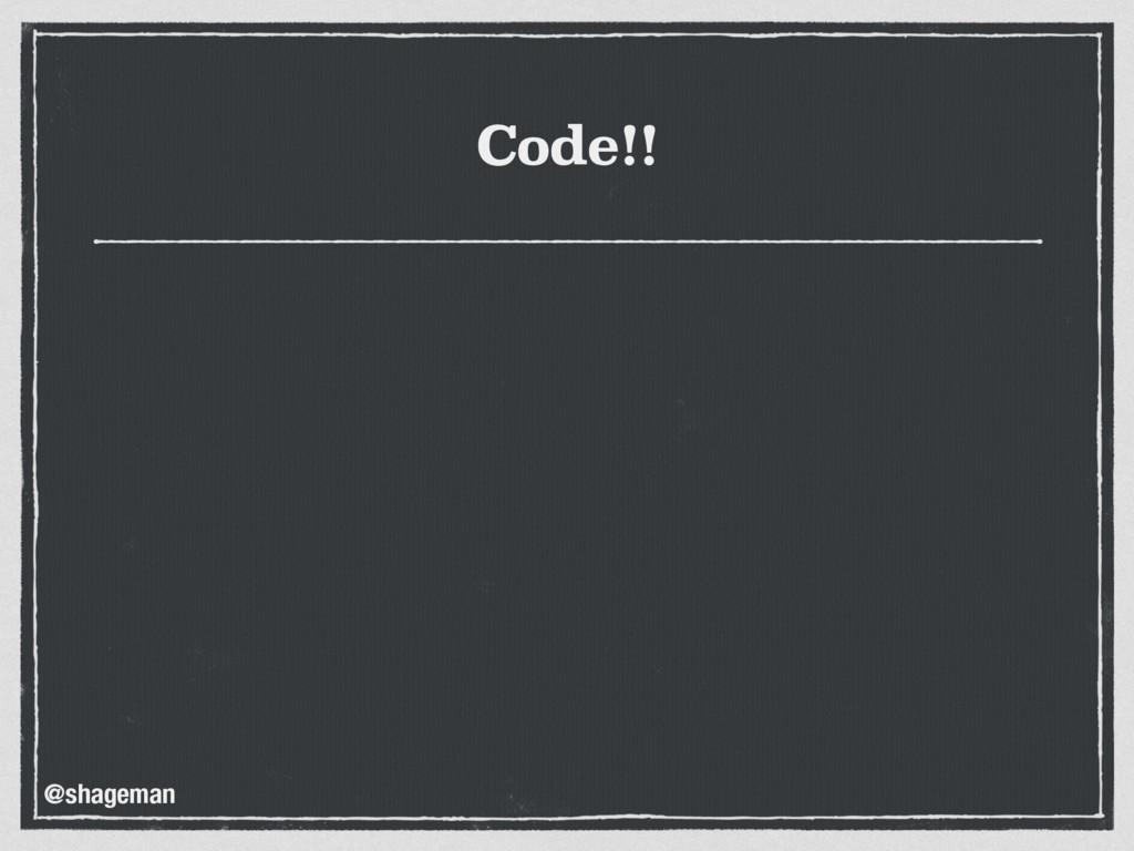 Code!! @shageman