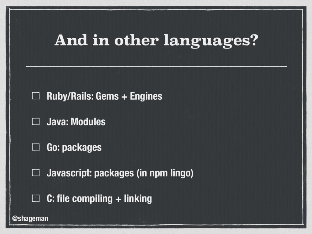 And in other languages? Ruby/Rails: Gems + Engi...