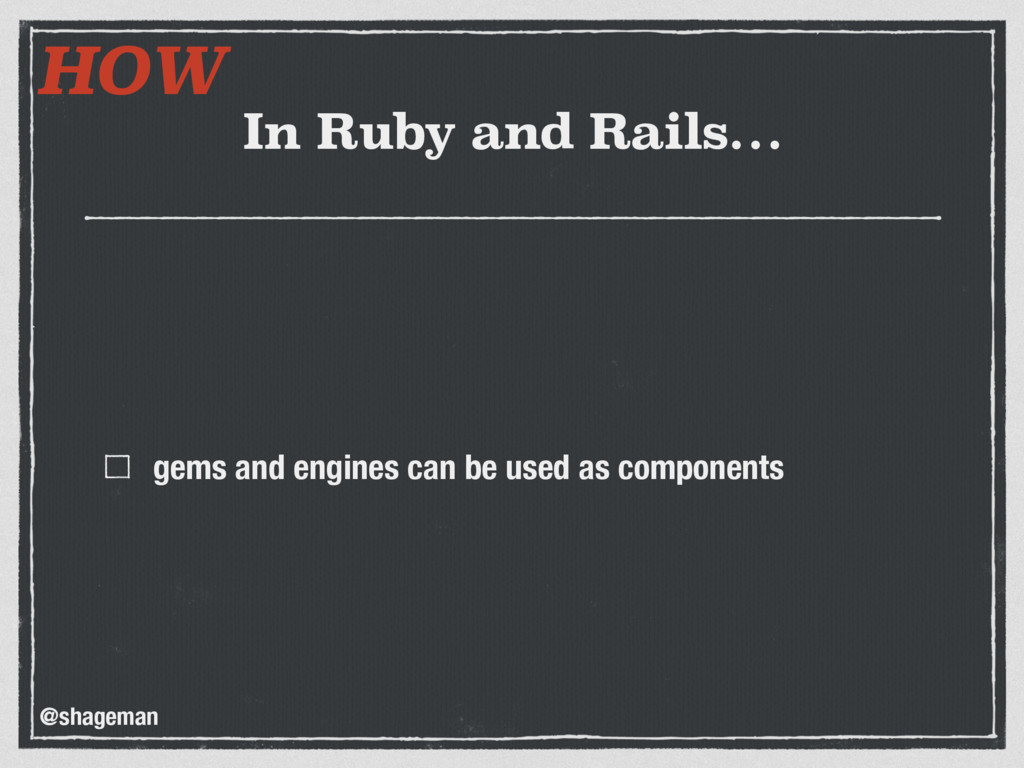 In Ruby and Rails… gems and engines can be used...