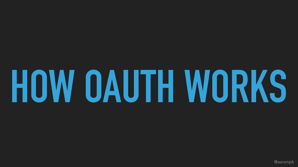 @aaronpk HOW OAUTH WORKS