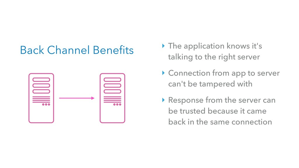 Back Channel Benefits ‣ The application knows i...