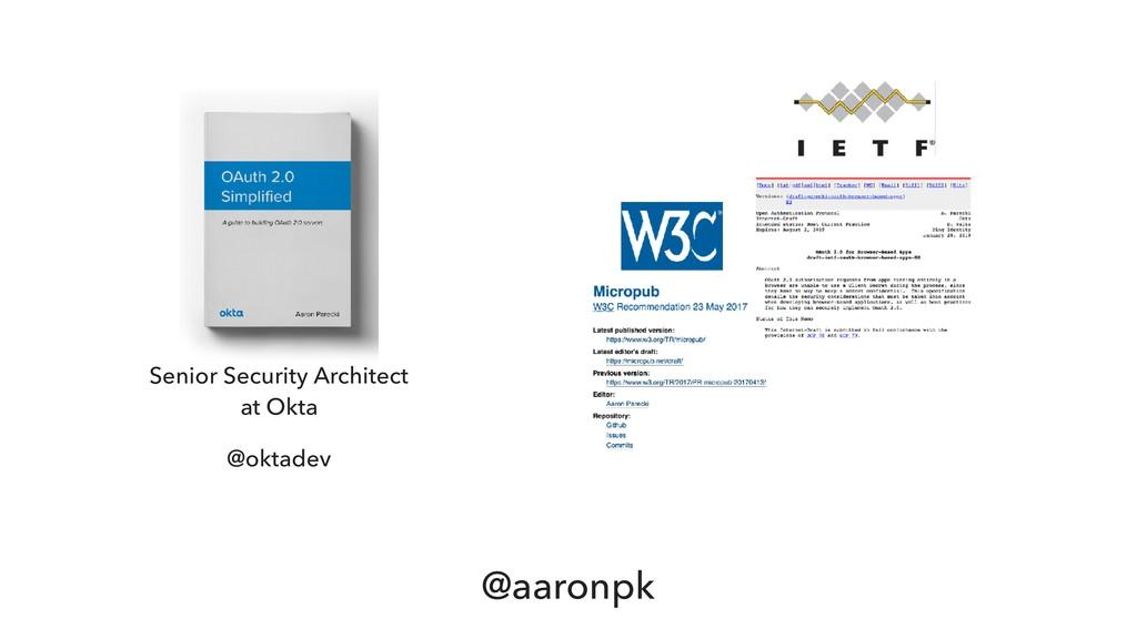 @aaronpk Senior Security Architect at Okta @ok...