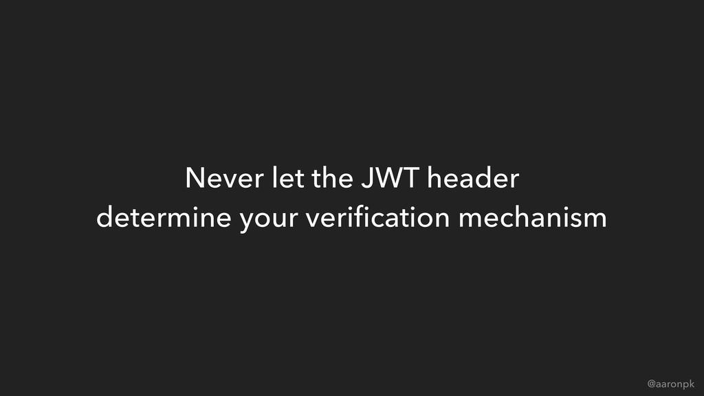 @aaronpk Never let the JWT header determine yo...