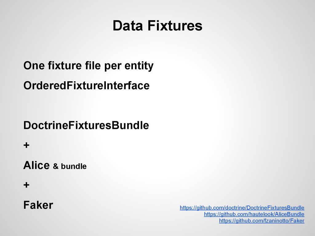 Data Fixtures One fixture file per entity Order...