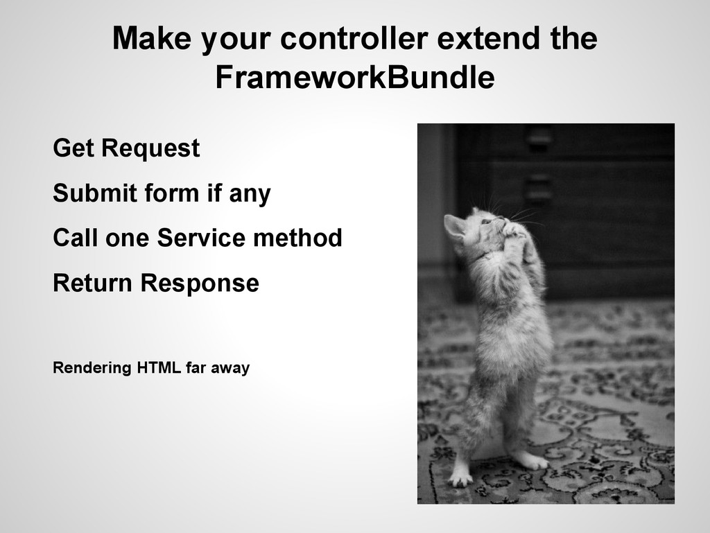 Make your controller extend the FrameworkBundle...