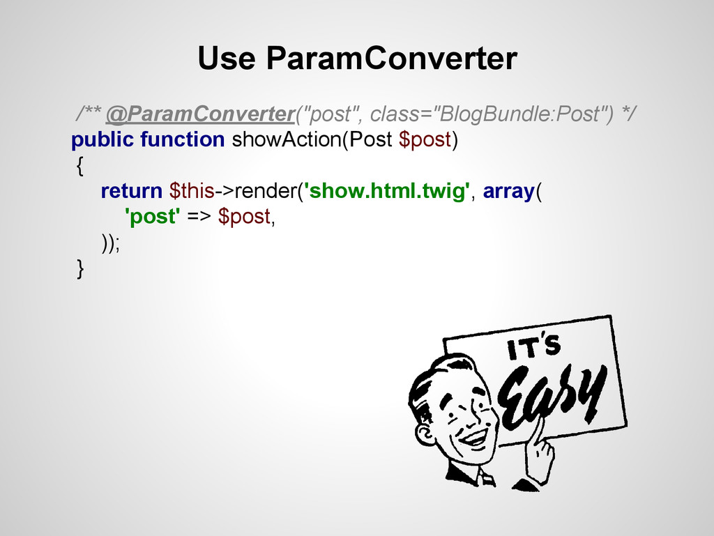 "Use ParamConverter /** @ParamConverter(""post"", ..."