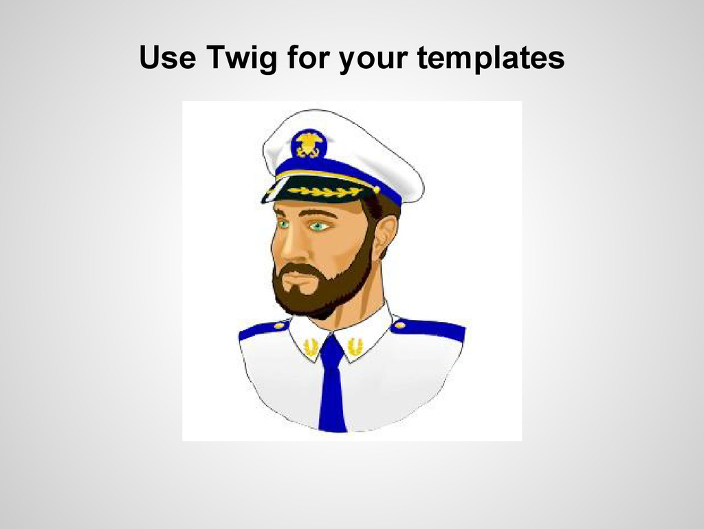 Use Twig for your templates