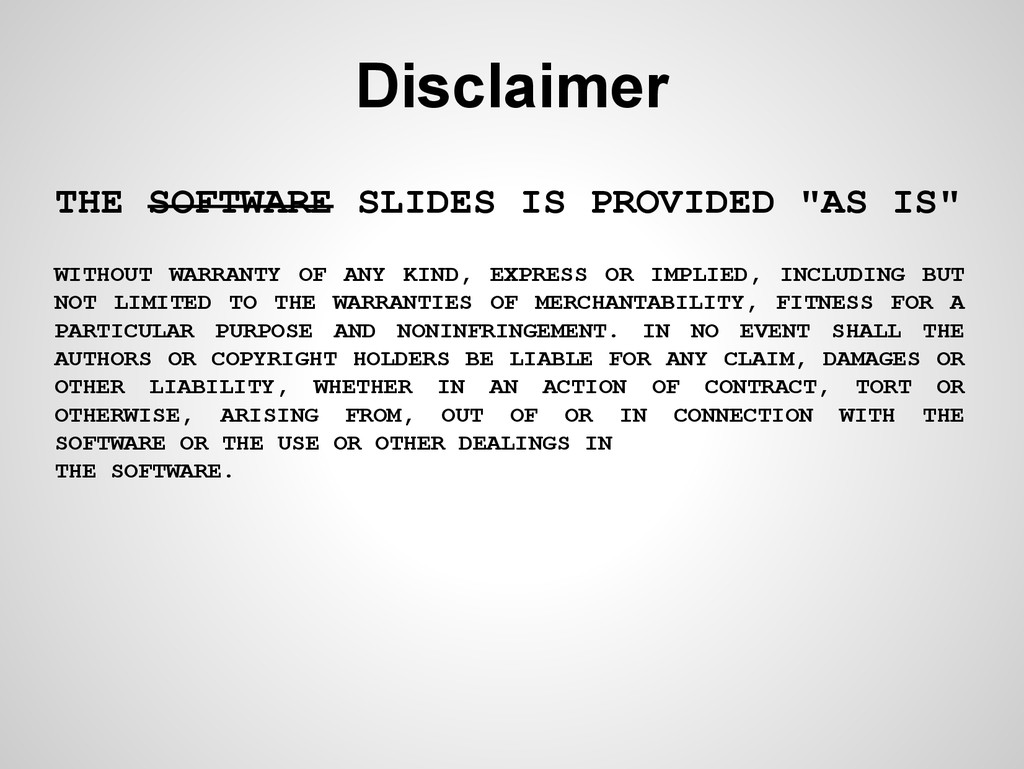 "Disclaimer THE SOFTWARE SLIDES IS PROVIDED ""AS ..."