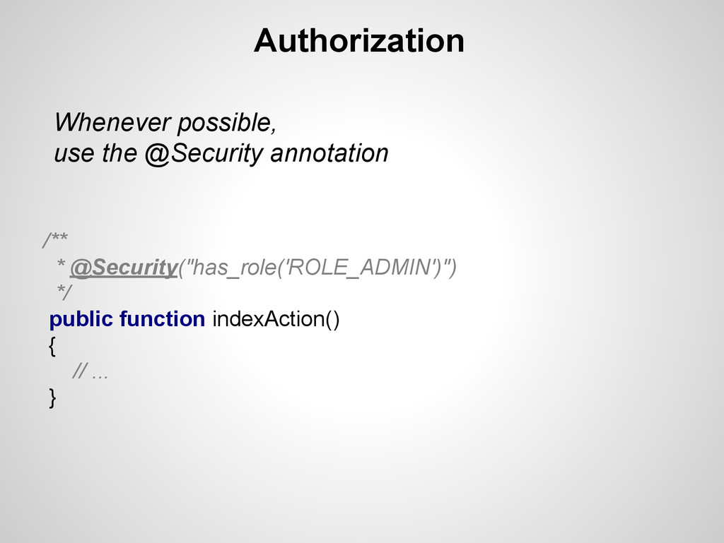 Authorization Whenever possible, use the @Secur...