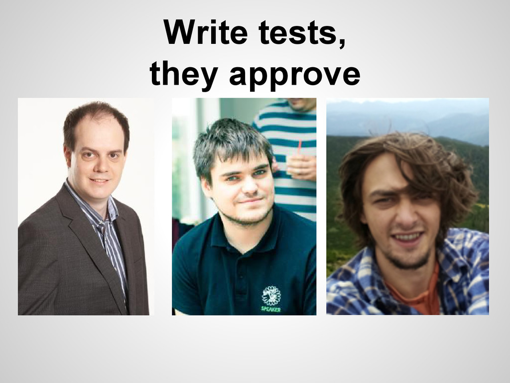 Write tests, they approve