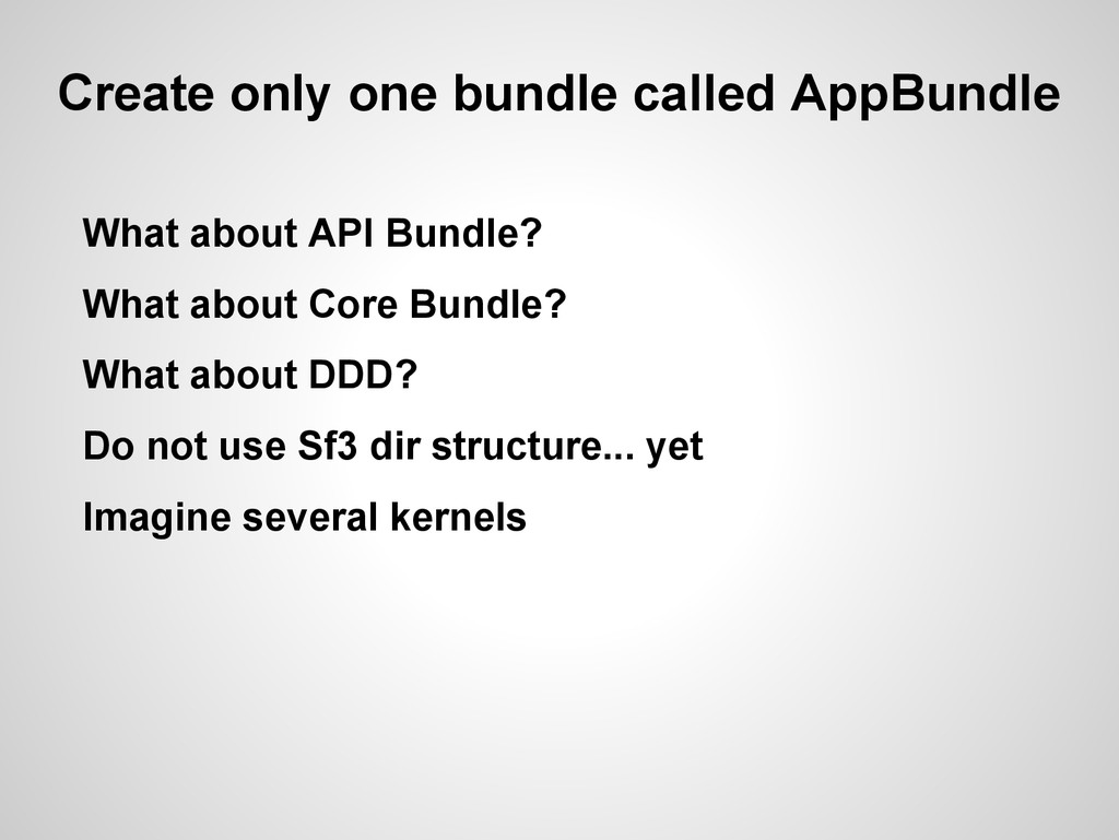 Create only one bundle called AppBundle What ab...