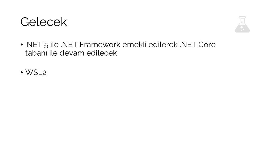 Gelecek • .NET 5 ile .NET Framework emekli edil...