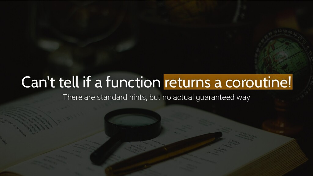 Can't tell if a function returns a coroutine! T...