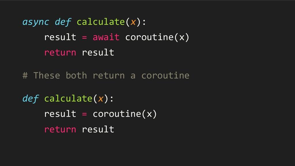 async def calculate(x): result = await coroutin...