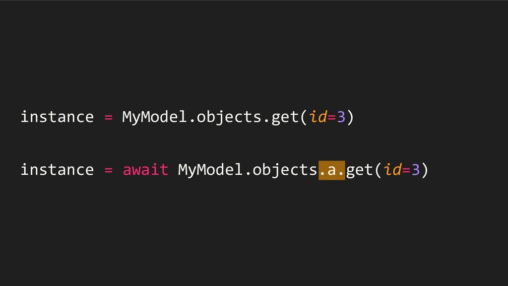 instance = MyModel.objects.get(id=3) instance =...