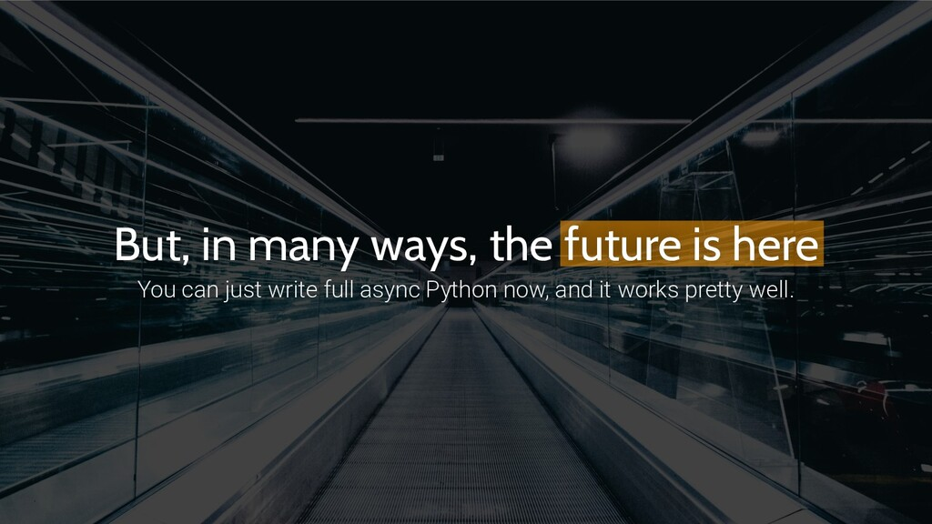 But, in many ways, the future is here You can j...