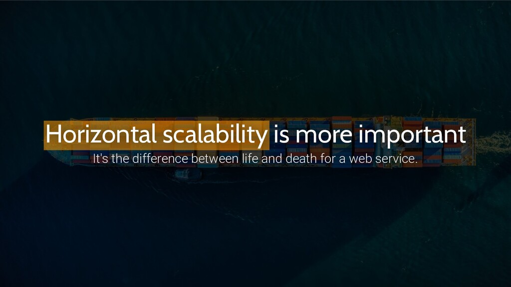 Horizontal scalability is more important It's t...