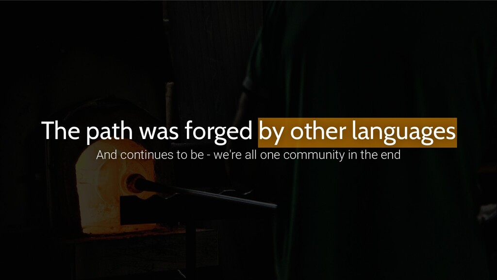 The path was forged by other languages And cont...