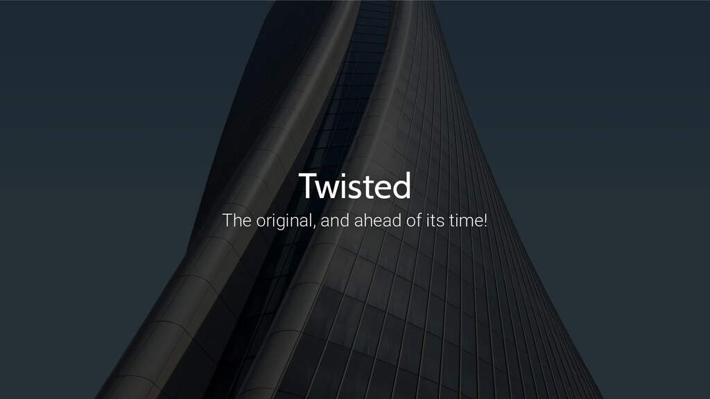 Twisted The original, and ahead of its time!