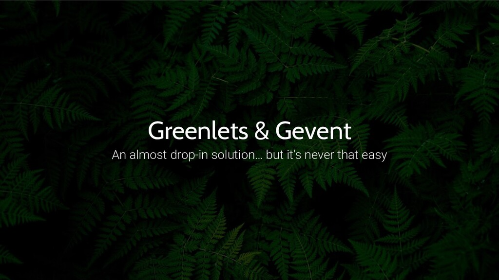 Greenlets & Gevent An almost drop-in solution… ...