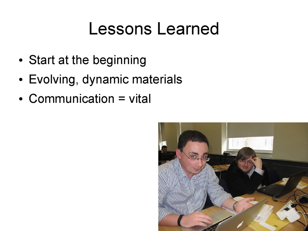 Lessons Learned ● Start at the beginning ● Evol...