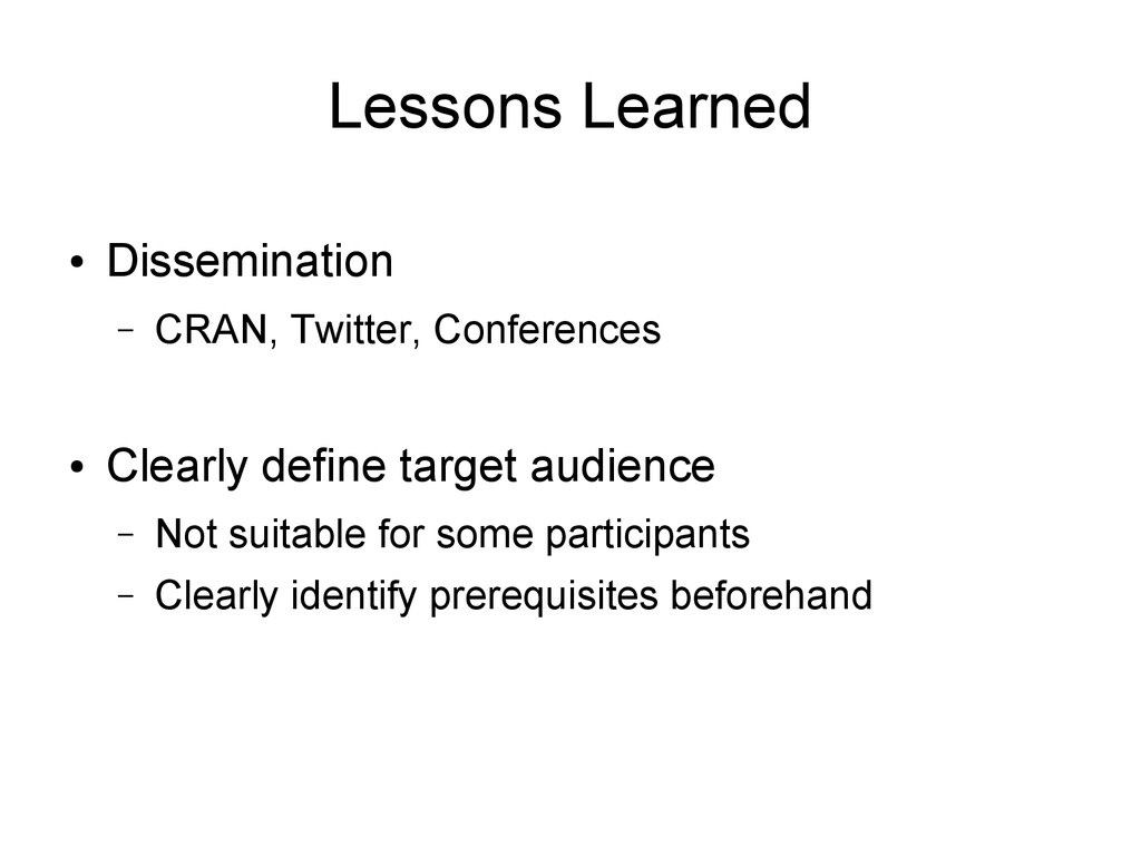 Lessons Learned ● Dissemination – CRAN, Twitter...
