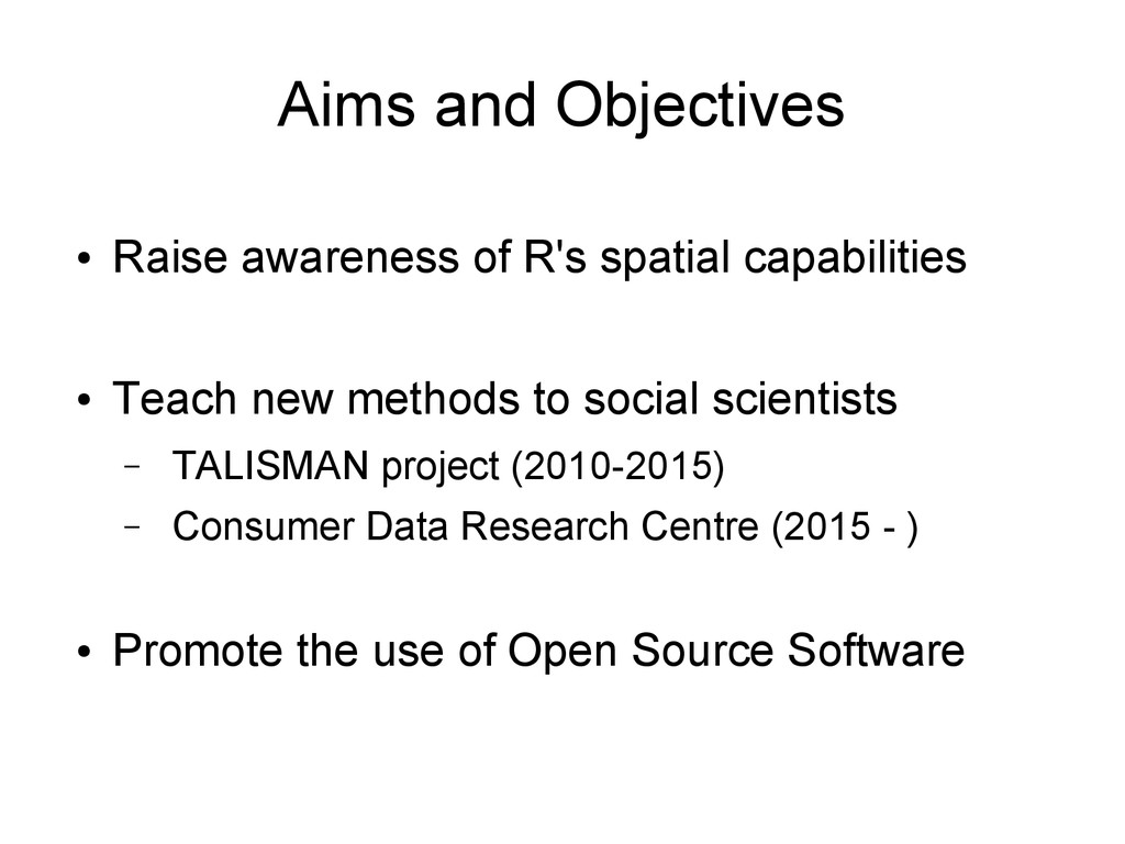 Aims and Objectives ● Raise awareness of R's sp...