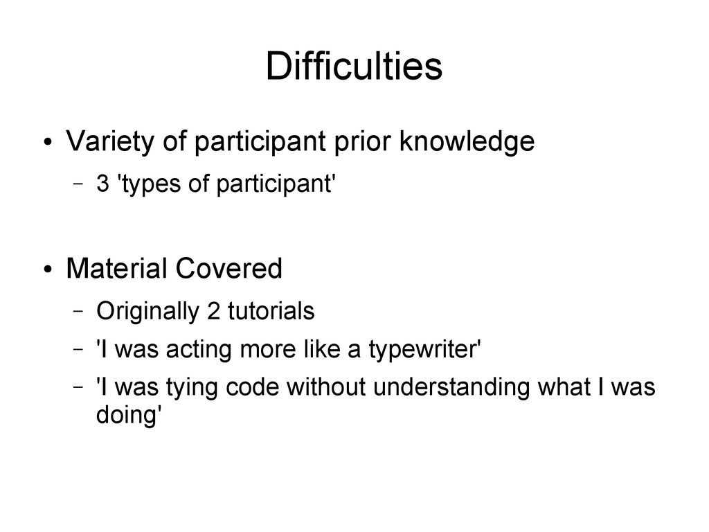 Difficulties ● Variety of participant prior kno...