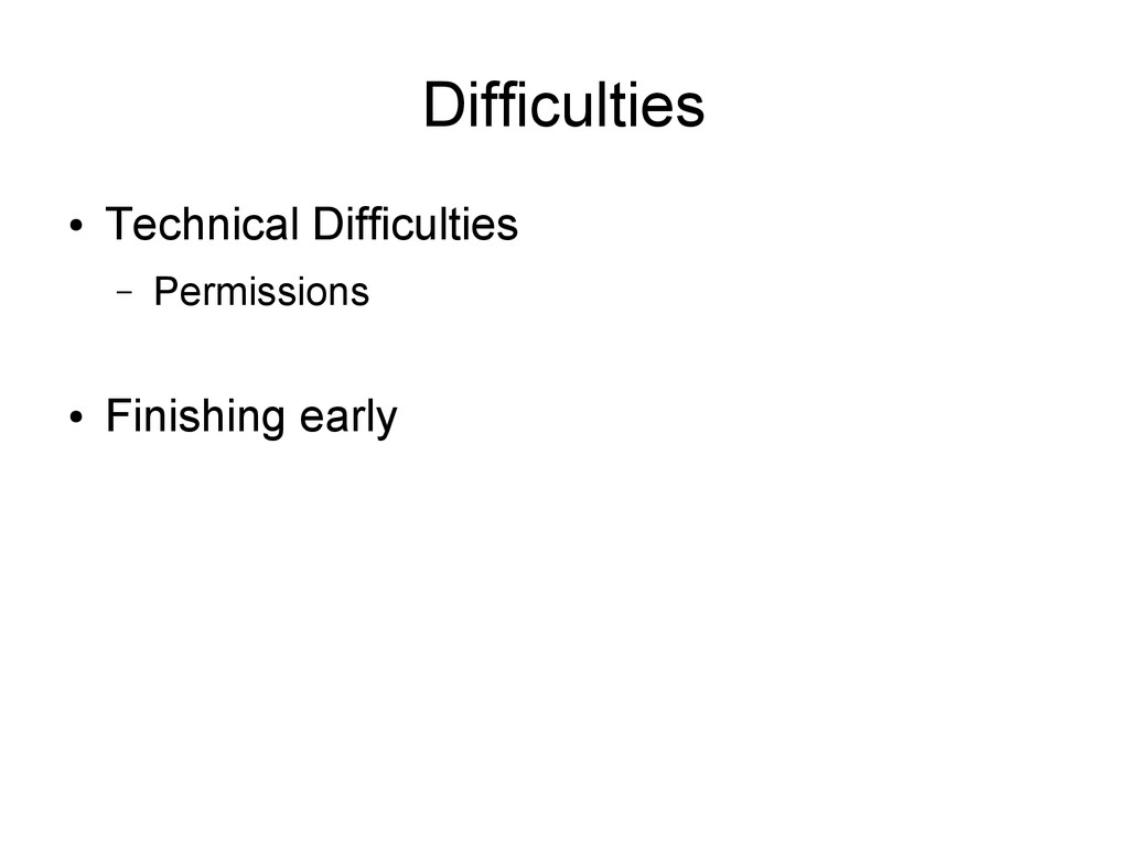 Difficulties ● Technical Difficulties – Permiss...