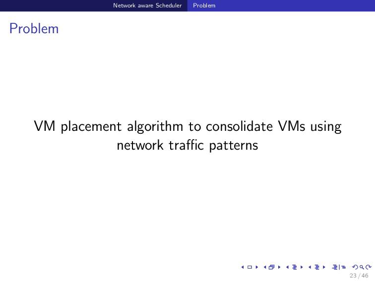 Network aware Scheduler Problem Problem VM plac...