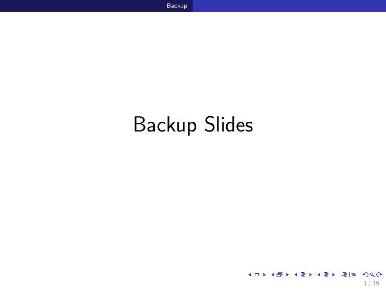 Backup Backup Slides 1 / 39